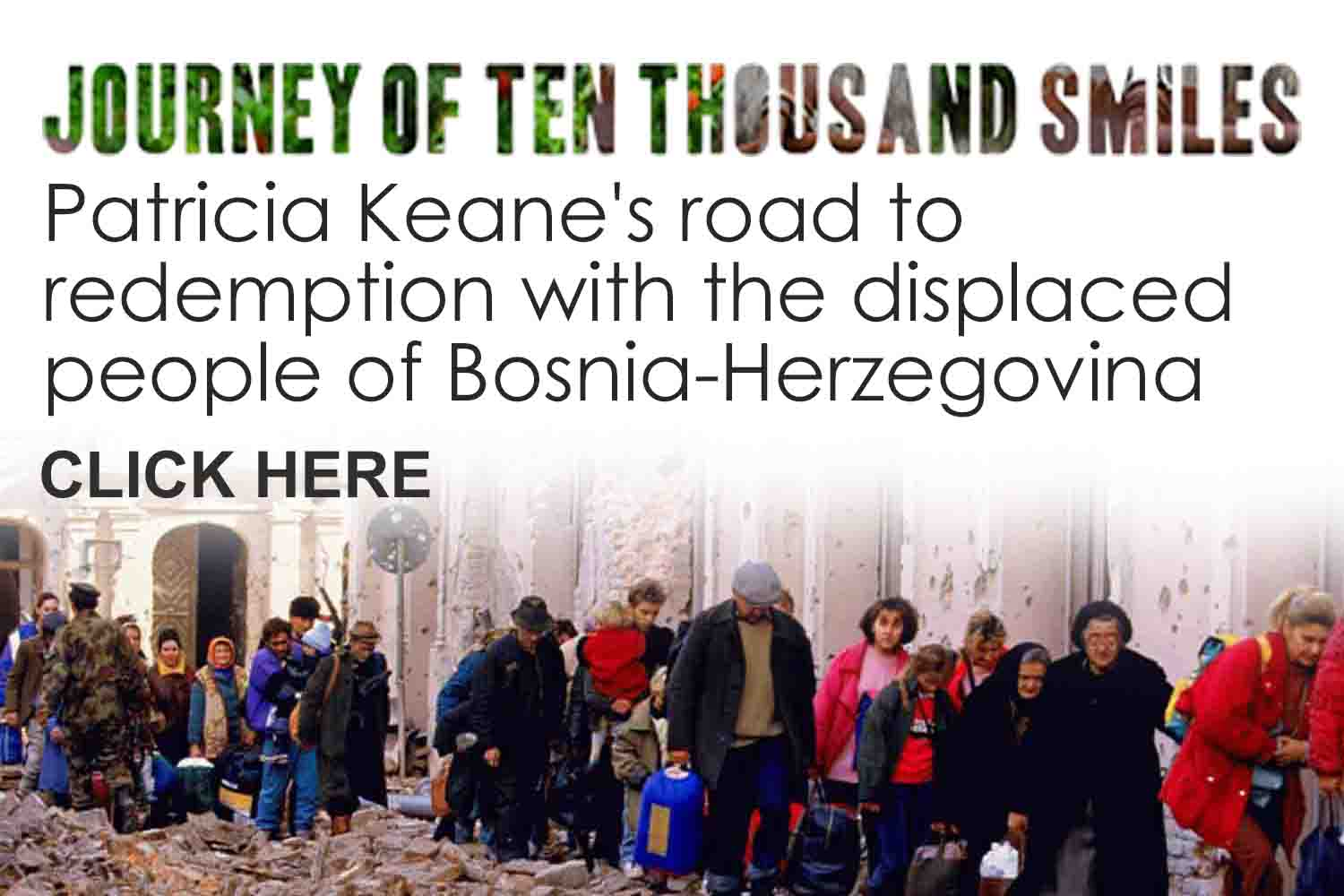 Patricia Keane's road to redemption with the displaced people of Bosnia-Herzegovina is courageously told in her critically acclaimed book Journey Of Ten Thousand Smiles.