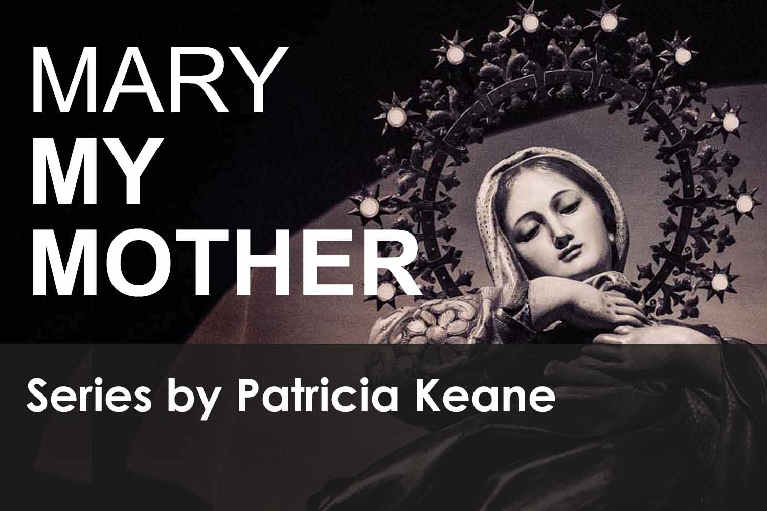 Mary My Mother Series by Patricia Keane